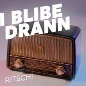 I blibe drann von Ritschi