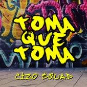 Toma Que Toma by Cizo Squad