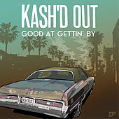 Good At Gettin' By by Kash'd Out
