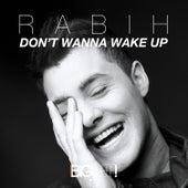 Don't Wanna Wake Up by Rabih