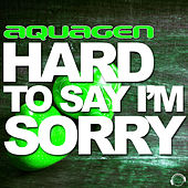 Hard to Say I´m Sorry by Aquagen