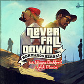Never Fall Down by Hermanos Bernal
