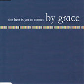 The Best Is yet to Come by By Grace