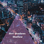 Shallow by Girl Shadows