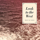Look to the West von West Of Eden