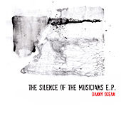Silence of the Musicians E.P. by Danny Ocean