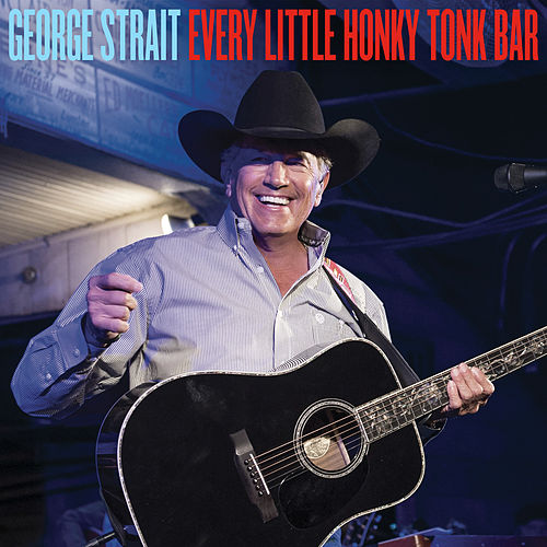 Every Little Honky Tonk Bar by George Strait