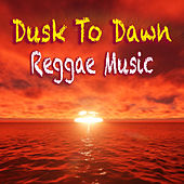 Dusk To Dawn Reggae Music by Various Artists