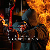 Glory Thieves by Believin Stephen