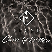 Closer by Frost