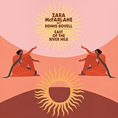 East of the River Nile (with Dennis Bovell) by Zara McFarlane