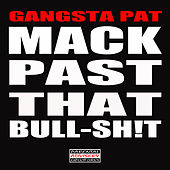 Mack Past That Bull-Sh!t by Gangsta Pat