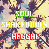 Soul Shakedown Reggae by Various Artists