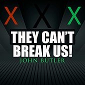 They Can't Break Us by John Butler
