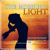 The Morning Light: Beautiful Relaxation Music to Start My Day by Various Artists