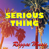Serious Thing Reggae Music by Various Artists