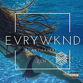 EVRYWKND (Clean Version) by Blak Tha Map