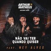 Não Vai Ter Quando Quiser (Ao Vivo) by Arthur e Matheus