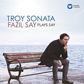 Troy Sonata - Fazil Say Plays Say - Troy Sonata, Op. 78: III. Heroes of Troy von Fazil Say