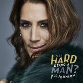Is It Hard Being A Man by Jill Johnson