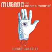 Llegué hasta ti (feat. Juanito Makandé) by Muerdo