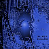 Our Lady of Singularities by Chris Miles