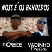 Nois É os Bandidos de DJ Cabide