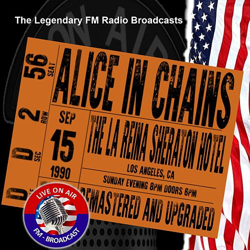 Legendary FM Broadcasts - The La Reina Sheraton Hotel, Los Angeles CA 15th September 1990 von Alice in Chains