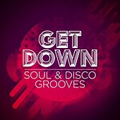 Get Down: Soul & Disco Grooves by Various Artists