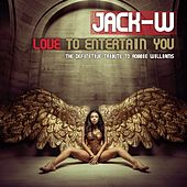Love to Entertain You (The Definitive Tribute to Robbie Williams) de Jack W