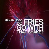 Do Fries Go with That Shake? by Håkan Lidbo