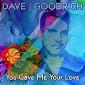 You Gave Me Your Love by Dave Goodrich