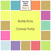 Original Debut Albums - Buddy Knox, Conway Twitty, Vol. 3 by Various Artists