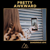 Dangerous Love de Pretty Awkward