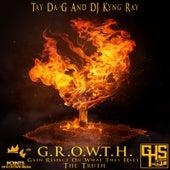 G.R.O.W.T.H (Gain Respect on What They Hate): The Truth by Tay da G