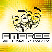 We Came 2 Party by Amfree