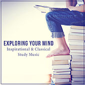 Exploring Your Mind: Inspirational & Classical Study Music, Deep Brain Stimulation by Various Artists