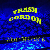 Not the One by Trash Gordon