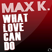 What Love Can Do by Max K.