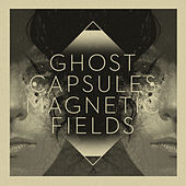 Magnetic Fields - EP by Ghost Capsules