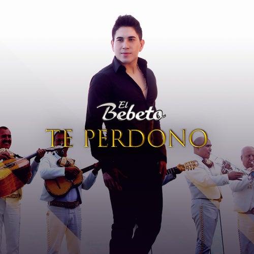 Te Perdono (Version Norteña) by El Bebeto