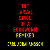 The Larval Stage of a Bookworm Remixed by Carl Abrahamsson