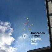 Aspetto che torni de Francesco Renga