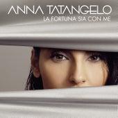 La fortuna sia con me de Anna Tatangelo