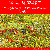 Mozart: Complete Short Piano Pieces, Vol. 4 by Claudio Colombo