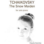 Tchaikovsky: The Snow Maiden, For Solo Piano by Claudio Colombo