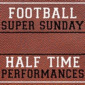 Football Super Sunday Halftime Performances by Various Artists