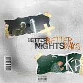 Better Nights Better Days by KP