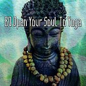 80 Open Your Soul To Yoga by Music For Meditation