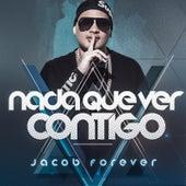 Nada Que Ver Contigo von Jacob Forever